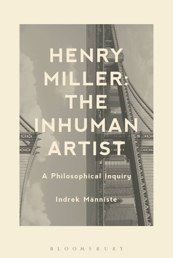 Henry Miller: The Inhuman Artist - A Philosophical Inquiry ebook by Dr. Indrek Männiste