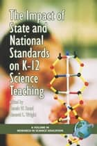 The Impact of State and National Standards on K-12 Science Teaching ebook by Dennis W. Sunal,Emmett L. Wright