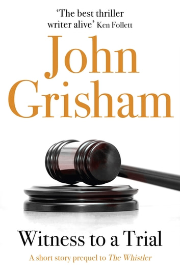 Witness to a Trial: A Short Story Prequel to The Whistler ebook by John Grisham