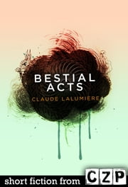 Bestial Acts ebook by Claude Lalumiere