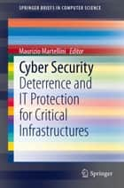 Cyber Security - Deterrence and IT Protection for Critical Infrastructures ebook by Maurizio Martellini
