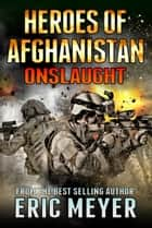 Heroes of Afghanistan: Onslaught ebook by Eric Meyer