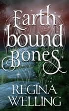 Earthbound Bones ebook by ReGina Welling