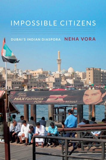 Impossible Citizens - Dubai's Indian Diaspora ebook by Neha Vora
