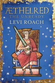 Æthelred - The Unready ebook by Levi Roach