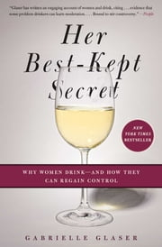 Her Best-Kept Secret - Why Women Drink-And How They Can Regain Control ebook by Gabrielle Glaser