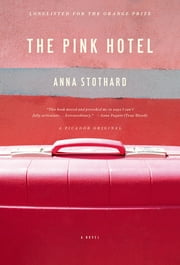 The Pink Hotel - A Novel ebook by Anna Stothard