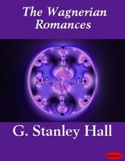 The Wagnerian Romances ebook by Gertrude Hall