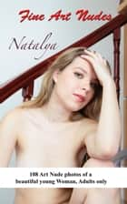 Natalya Nude pictures of a young Woman. ebook by Angel D. Light,Angel Delight
