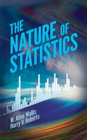 The Nature of Statistics ebook by W. Allen Wallis,Prof. Harry V. Roberts, PhD,George P Shultz