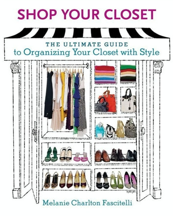Shop Your Closet - The Ultimate Guide to Organizing Your Closet with Style ebook by Melanie Charlton Fascitelli
