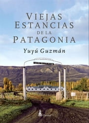 Viejas Estancias de la Patagonia ebook by Yuyú Guzmán