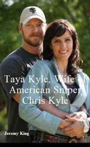 Taya Kyle, Wife of American Sniper Chris Kyle ebook by Jeremy King