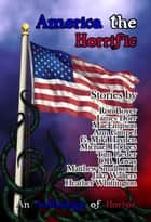 America the Horrific: An Anthology of Horror 電子書籍 by Bards and Sages Publishing