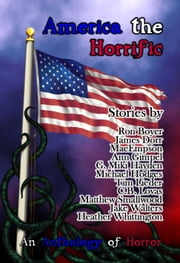 America the Horrific: An Anthology of Horror ebook by Bards and Sages Publishing