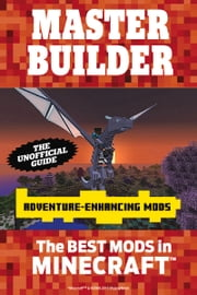 Master Builder Adventure-Enhancing Mods - The Best Mods in Minecraft®™ ebook by Triumph Books