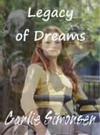Legacy of Dreams - Wheelchair Adventures #1 ebook by Carlie Simonsen
