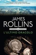 L'ultimo oracolo - Un'avventura della Sigma Force ebook by James Rollins