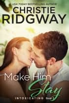Make Him Stay (Intoxicating Book 3) ebook by