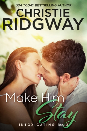 Make Him Stay (Intoxicating Book 3) ebook by Christie Ridgway