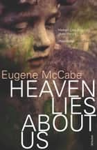 Heaven Lies About Us ebook by Eugene McCabe