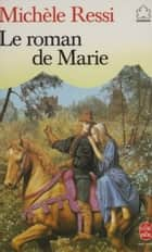 Le Roman de Marie ebook by Michèle Ressi