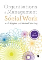 Organisations and Management in Social Work - Everyday Action for Change eBook by Mark Hughes, Michael Wearing