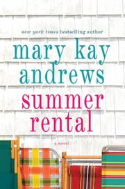 Summer Rental - A Novel ebook by Mary Kay Andrews