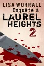 Enquête à Laurel Heights 2 ebook by Lisa Worrall