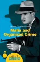 Mafia and Organized Crime - A Beginner's Guide eBook by James O. Finckenauer