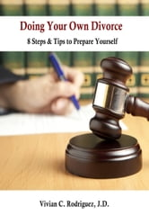 Doing Your Own Divorce: 8 Steps & Tips to Prepare Yourself ebook by Vivian Rodriguez