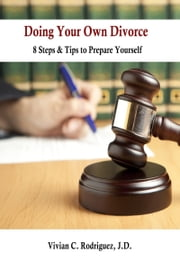 Doing Your Own Divorce: 8 Steps & Tips to Prepare Yourself ebook by Vivian C. Rodriguez