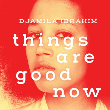 Things Are Good Now /epub audiobook by Djamila Ibrahim