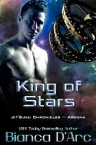 King of Stars - Jit'Suku Chronicles ebook by Bianca D'Arc