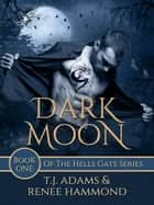 Dark Moon - Hells Gate, #1 ebook by Renee Hammond, TJ Adams