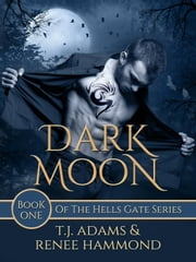 Dark Moon - Hells Gate, #1 ebook by Renee Hammond,TJ Adams