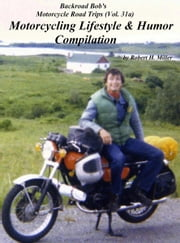 Motorcycle Road Trips (Vol. 31a) The Motorcycling Lifestyle & Humor Compilation ebook by Robert H. Miller