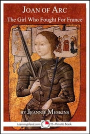 Joan of Arc: The Girl Who Fought For France ebook by Jeannie Meekins