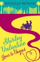 Shirley Valentine Goes to Vegas ebook by Michelle Betham