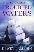 Troubled Waters ebook by Dewey Lambdin