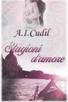 Stagioni d'amore eBook by A.I. Cudil