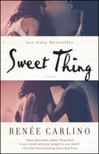 Sweet Thing - A Novel ebook by Renée Carlino