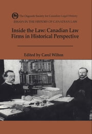 Inside the Law - Canadian Law Firms in Historical Perspective ebook by Carol Wilton