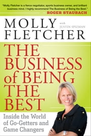 The Business of Being the Best - Inside the World of Go-Getters and Game Changers ebook by Molly Fletcher