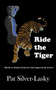 Ride the Tiger - Murder in Hollywood Doesn't Only Happen in the Movies! ebook by Pat Silver-Lasky