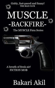 Muscle: Backfire! ebook by Bakari Akil II, Ph.D.
