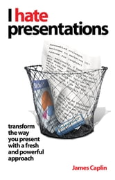 I Hate Presentations - Transform the way you present with a fresh and powerful approach ebook by James Caplin