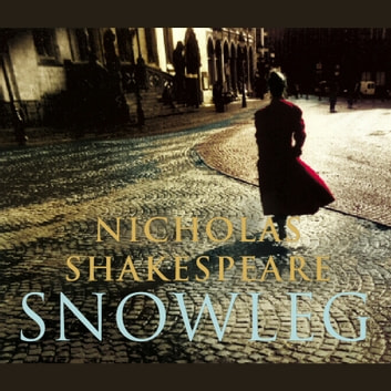 Snowleg audiobook by Nicholas Shakespeare