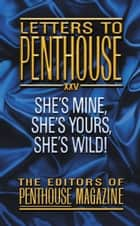 Letters To Penthouse XXV - She's Mine, She's Yours, She's Wild! ebook by Penthouse International