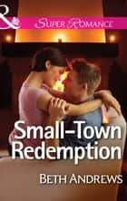 Small-Town Redemption (Mills & Boon Superromance) (In Shady Grove, Book 4) ebook by Beth Andrews